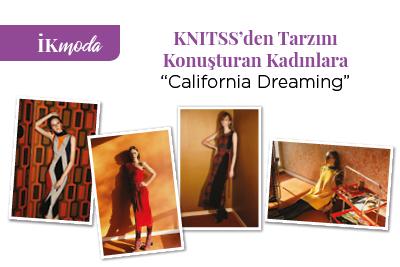 """KNITSS'den Tarzını Konuşturan Kadınlara """"California Dreaming"""""""