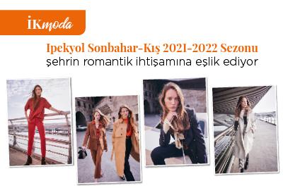 Ipekyol Sonbahar-Kış 2021-2022 Sezonu  şehrin romantik ihtişamına eşlik ediyor