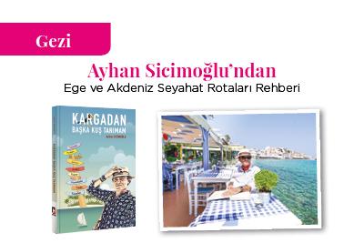 Ayhan Sicimoğlu'ndan Ege ve Akdeniz Seyahat Rotaları Rehberi