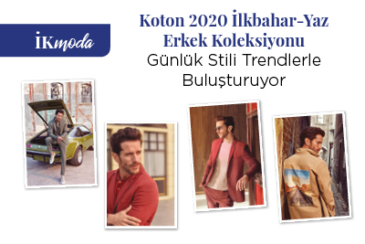 Koton 2020 İlkbahar-Yaz Erkek Koleksiyonu  Günlük Stili Trendlerle Buluşturuyor
