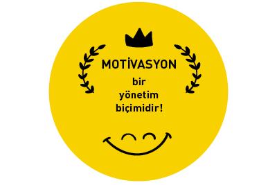 Motivasyon bir yönetim biçimidir!