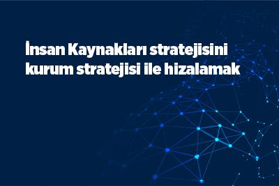 İnsan Kaynakları stratejisini kurum stratejisi ile hizalamak