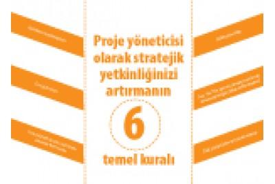Proje yöneticisi olarak stratejik yetkinliğinizi artırmanın 6 temel kuralı