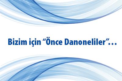 """Bizim için """"Önce Danoneliler""""…"""