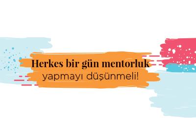 Herkes bir gün mentorluk yapmayı düşünmeli!